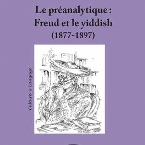 Le préanalytique : Freud et le yiddish (1877-1897)