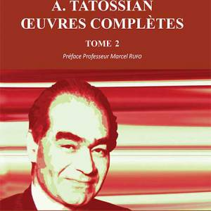A TATOSSIAN - Oeuvres complètes - Tome 2