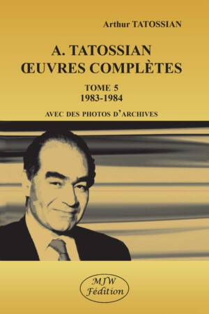 A. TATOSSIAN - OEUVRES COMPLÈTES - TOME 5 - 1983-1984