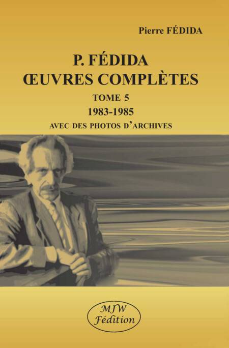 P.FÉDIDA - OEUVRES COMPLÈTES - TOME 5 - 1983-1985