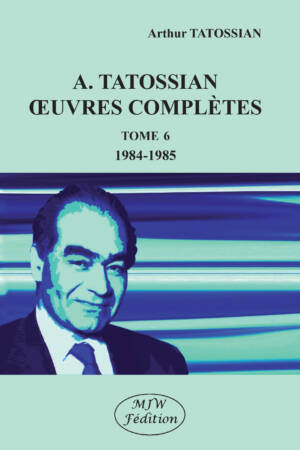 A. TATOSSIAN - OEUVRES COMPLETES - TOME 6 - 1984-1985