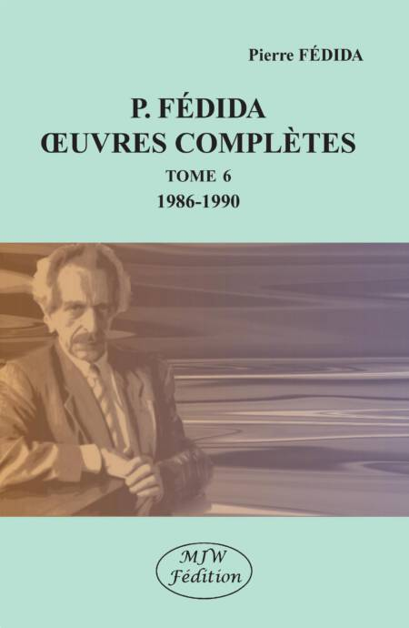 P. FÉDIDA - OEUVRES COMPLÈTES - TOME 6 - 1986-1990